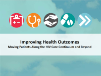 Improving Health Outcomes: Moving Patients Along the HIV Care Continuum and Beyond