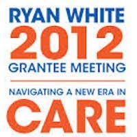 Ryan White 2012 Grantee Meeting