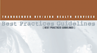Transgender HIV/AIDS Health Services Best Practices Guidelines